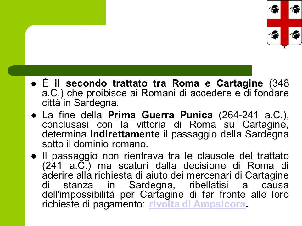 È il secondo trattato tra Roma e Cartagine (348 a.C.) che proibisce ai Romani di accedere e di fondare città in Sardegna.