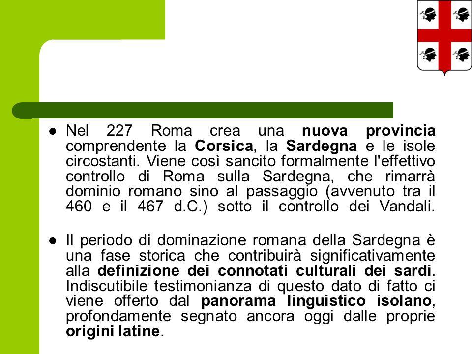 Nel 227 Roma crea una nuova provincia comprendente la Corsica, la Sardegna e le isole circostanti.