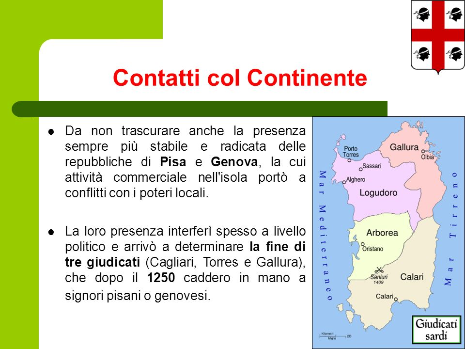 Da non trascurare anche la presenza sempre più stabile e radicata delle repubbliche di Pisa e Genova, la cui attività commerciale nell isola portò a conflitti con i poteri locali.