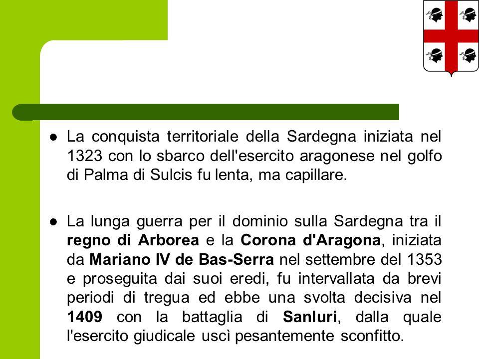 La conquista territoriale della Sardegna iniziata nel 1323 con lo sbarco dell esercito aragonese nel golfo di Palma di Sulcis fu lenta, ma capillare.