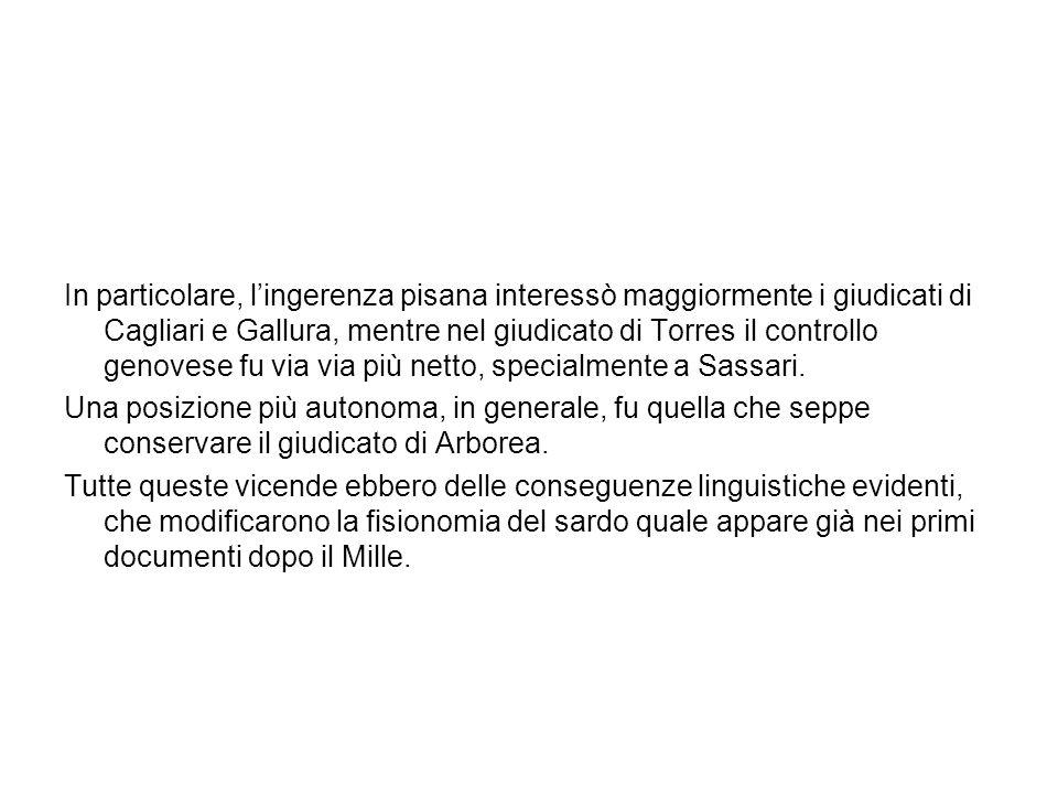 In particolare, lingerenza pisana interessò maggiormente i giudicati di Cagliari e Gallura, mentre nel giudicato di Torres il controllo genovese fu vi