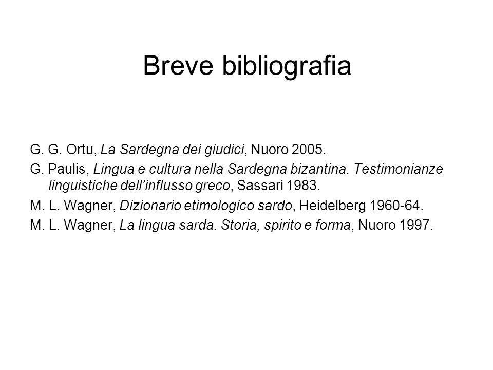 Breve bibliografia G. G. Ortu, La Sardegna dei giudici, Nuoro 2005. G. Paulis, Lingua e cultura nella Sardegna bizantina. Testimonianze linguistiche d
