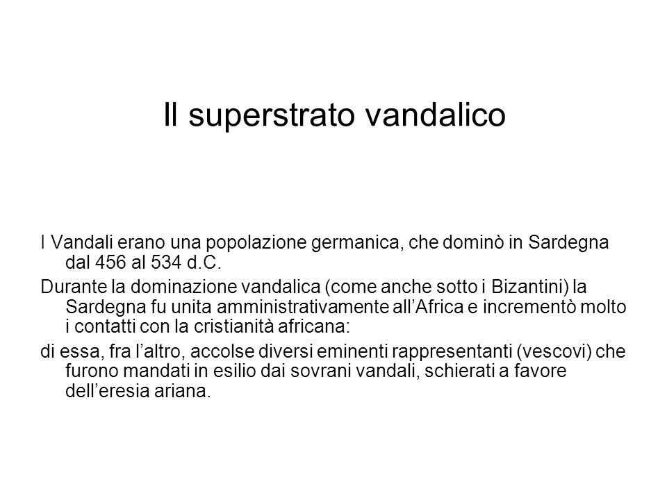 Il superstrato vandalico I Vandali erano una popolazione germanica, che dominò in Sardegna dal 456 al 534 d.C. Durante la dominazione vandalica (come