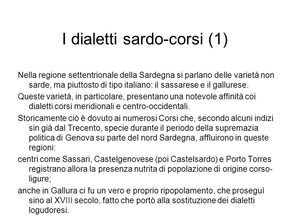 I dialetti sardo-corsi (1) Nella regione settentrionale della Sardegna si parlano delle varietà non sarde, ma piuttosto di tipo italiano: il sassarese