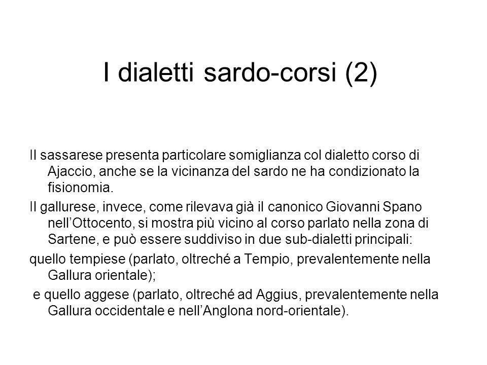 I dialetti sardo-corsi (2) Il sassarese presenta particolare somiglianza col dialetto corso di Ajaccio, anche se la vicinanza del sardo ne ha condizio