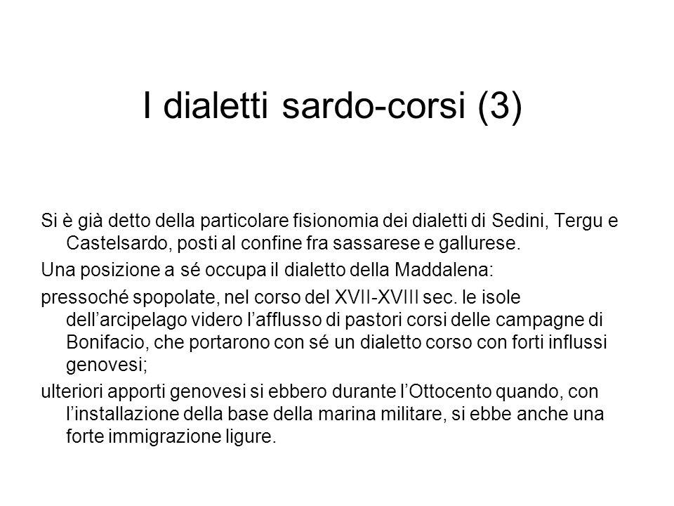I dialetti sardo-corsi (3) Si è già detto della particolare fisionomia dei dialetti di Sedini, Tergu e Castelsardo, posti al confine fra sassarese e g