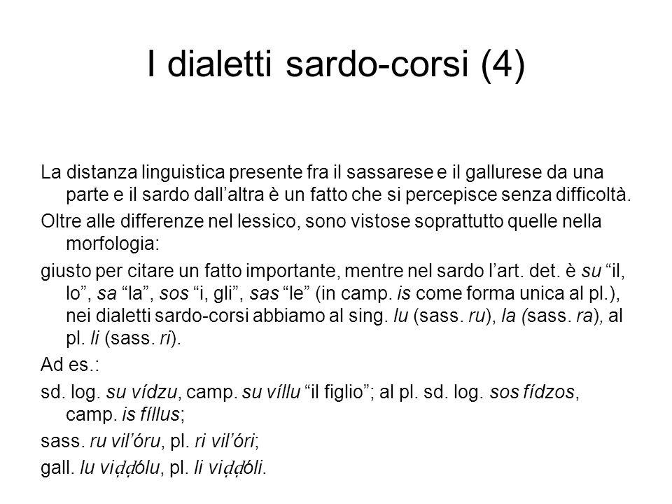 I dialetti sardo-corsi (4) La distanza linguistica presente fra il sassarese e il gallurese da una parte e il sardo dallaltra è un fatto che si percep