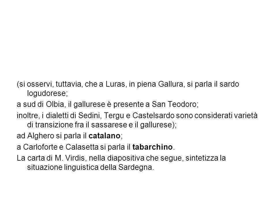 (si osservi, tuttavia, che a Luras, in piena Gallura, si parla il sardo logudorese; a sud di Olbia, il gallurese è presente a San Teodoro; inoltre, i