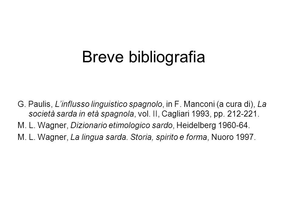 Breve bibliografia G. Paulis, Linflusso linguistico spagnolo, in F. Manconi (a cura di), La società sarda in età spagnola, vol. II, Cagliari 1993, pp.
