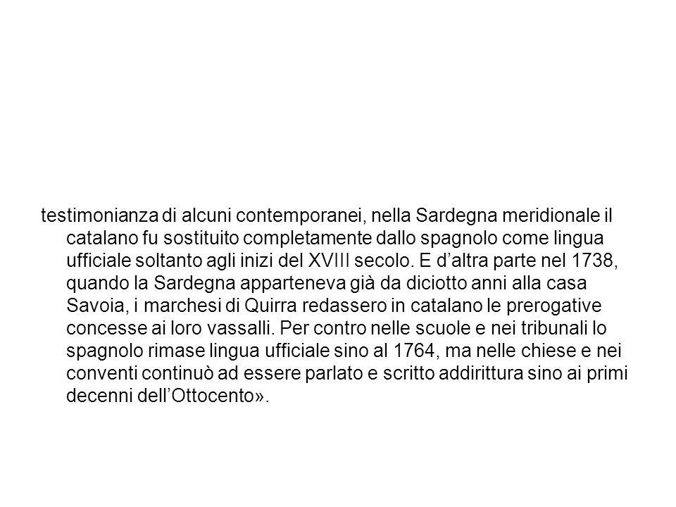 testimonianza di alcuni contemporanei, nella Sardegna meridionale il catalano fu sostituito completamente dallo spagnolo come lingua ufficiale soltant