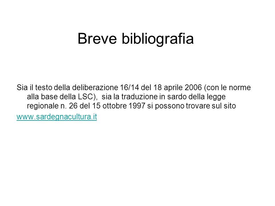 Breve bibliografia Sia il testo della deliberazione 16/14 del 18 aprile 2006 (con le norme alla base della LSC), sia la traduzione in sardo della legge regionale n.