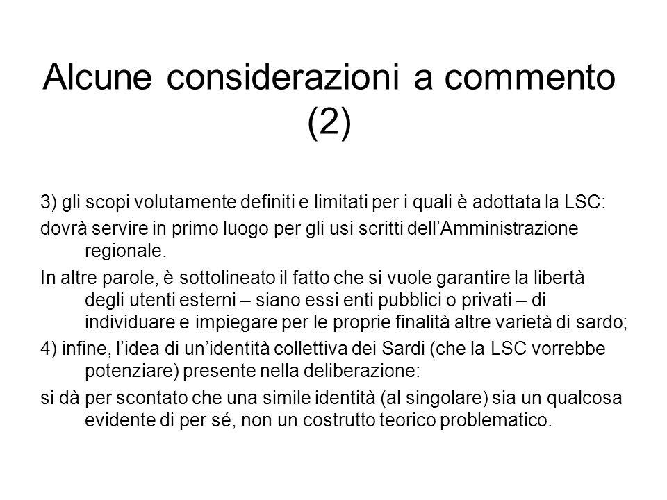 Alcune considerazioni a commento (2) 3) gli scopi volutamente definiti e limitati per i quali è adottata la LSC: dovrà servire in primo luogo per gli usi scritti dellAmministrazione regionale.