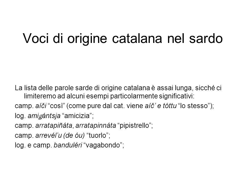 Voci di origine catalana nel sardo La lista delle parole sarde di origine catalana è assai lunga, sicché ci limiteremo ad alcuni esempi particolarmente significativi: camp.