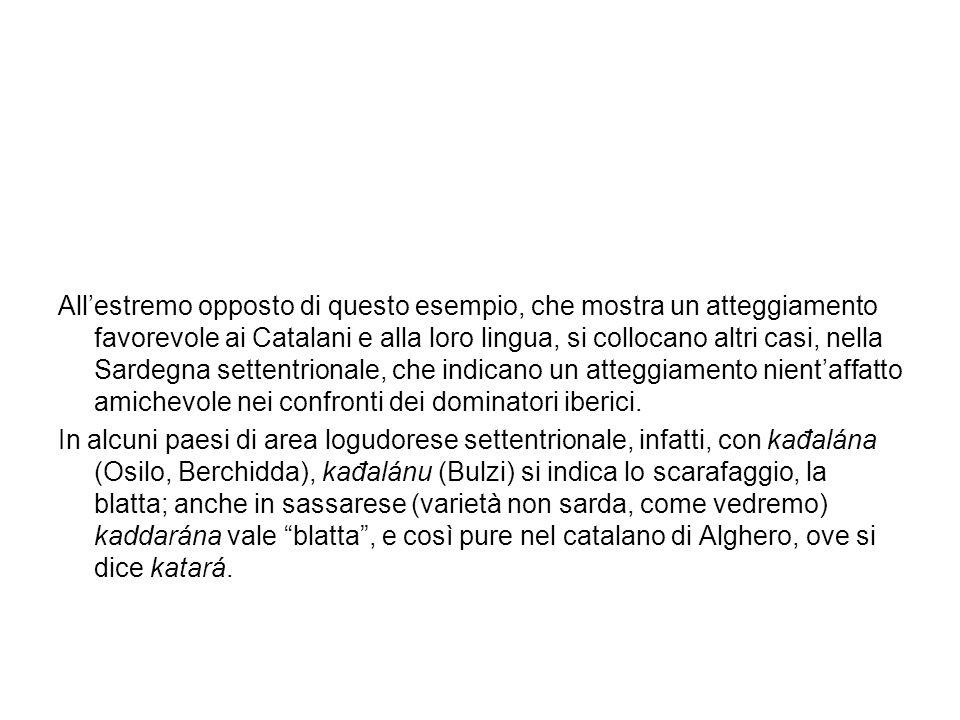 Allestremo opposto di questo esempio, che mostra un atteggiamento favorevole ai Catalani e alla loro lingua, si collocano altri casi, nella Sardegna settentrionale, che indicano un atteggiamento nientaffatto amichevole nei confronti dei dominatori iberici.