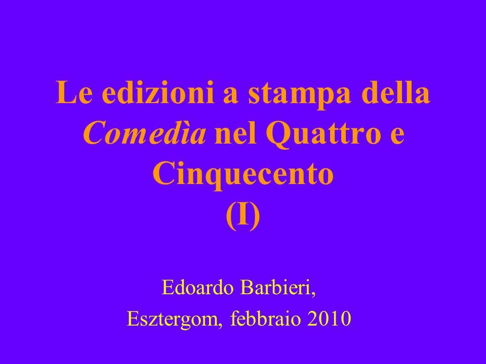 Le edizioni a stampa della Comedìa nel Quattro e Cinquecento (I) Edoardo Barbieri, Esztergom, febbraio 2010