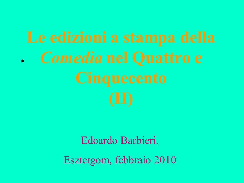 Le edizioni a stampa della Comedìa nel Quattro e Cinquecento (II) Edoardo Barbieri, Esztergom, febbraio 2010