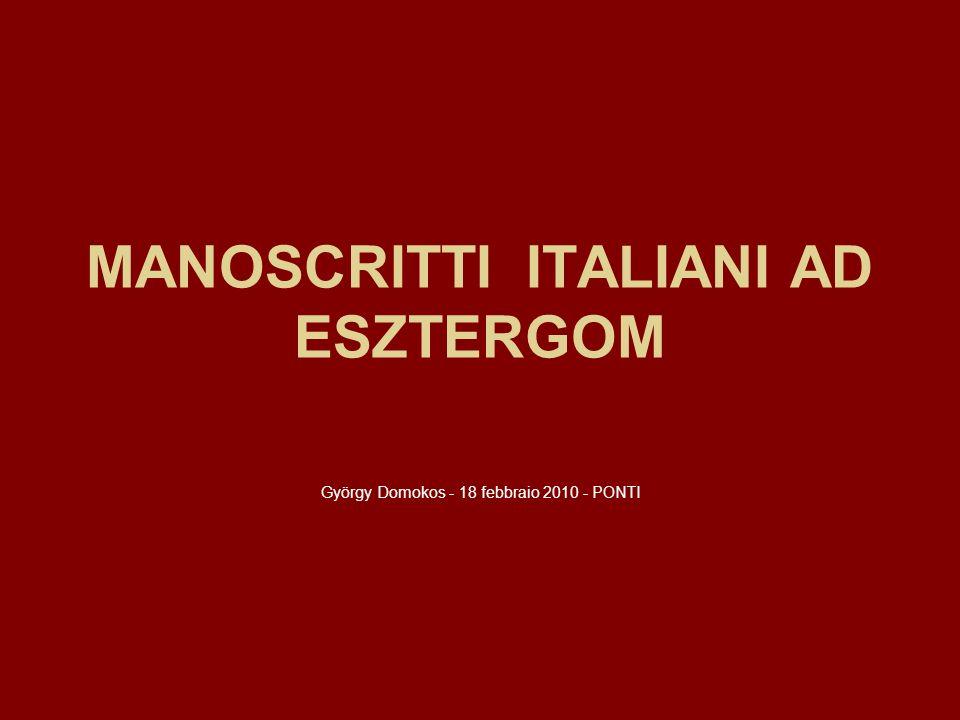 MANOSCRITTI ITALIANI AD ESZTERGOM György Domokos - 18 febbraio 2010 - PONTI