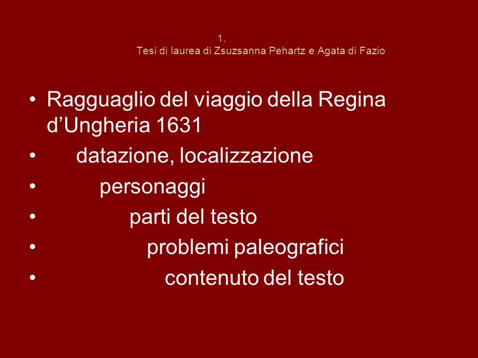 1. Tesi di laurea di Zsuzsanna Pehartz e Agata di Fazio Ragguaglio del viaggio della Regina dUngheria 1631 datazione, localizzazione personaggi parti