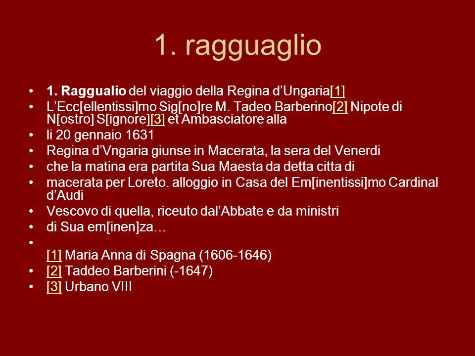 1. ragguaglio 1. Raggualio del viaggio della Regina dUngaria[1][1] LEcc[ellentissi]mo Sig[no]re M. Tadeo Barberino[2] Nipote di N[ostro] S[ignore][3]