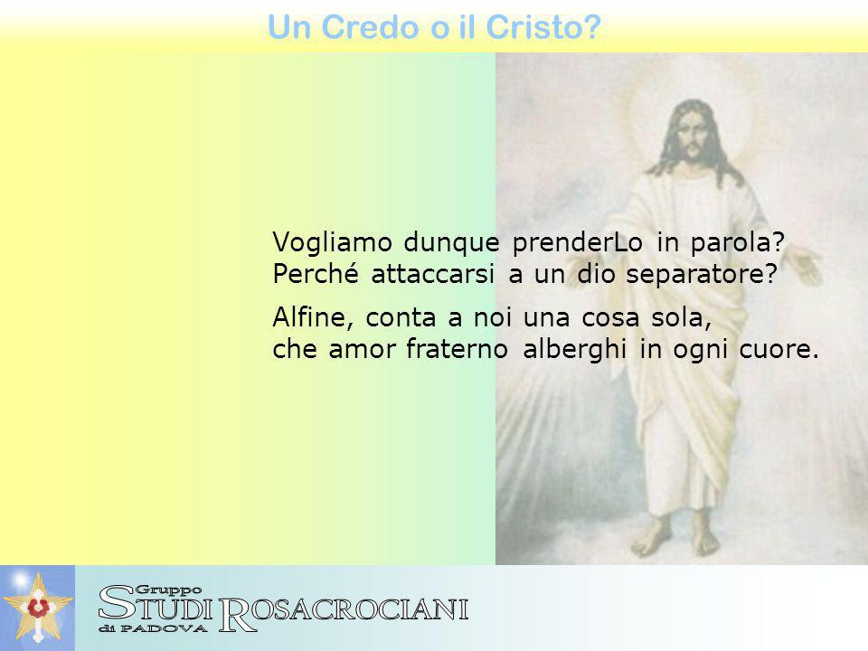 Un Credo o il Cristo. Vogliamo dunque prenderLo in parola.