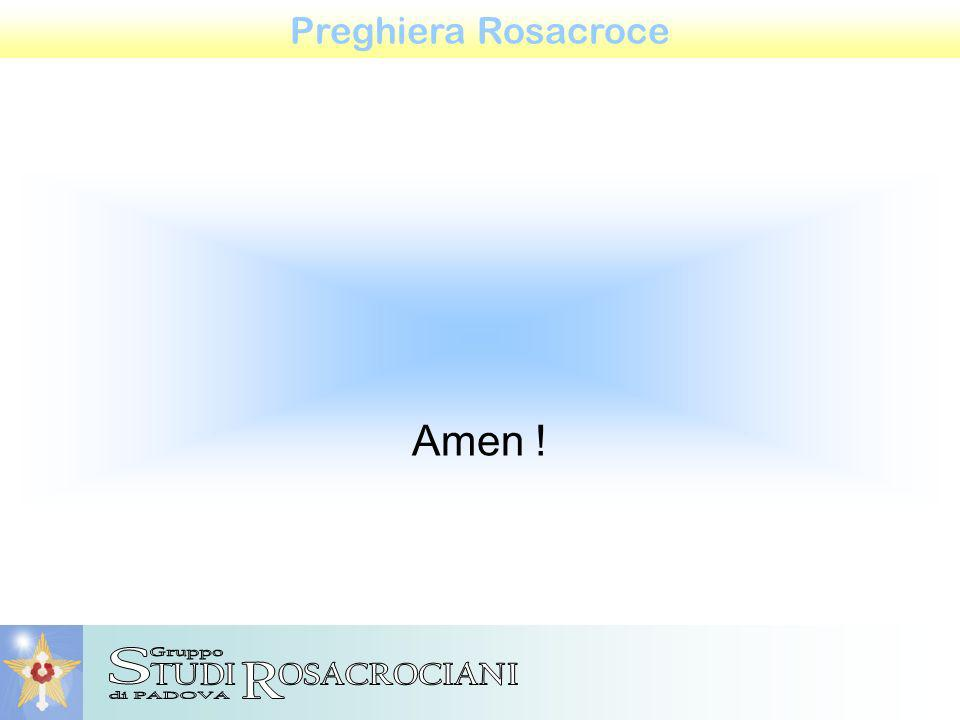 Preghiera Rosacroce Amen !