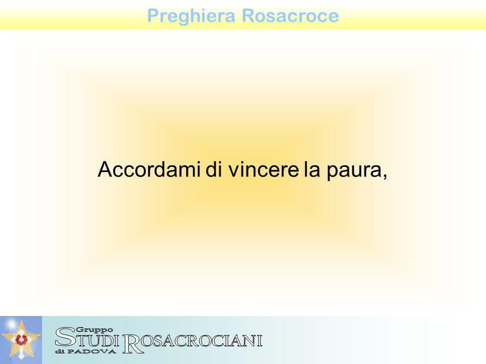 Accordami di vincere la paura, Preghiera Rosacroce