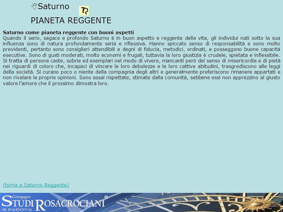 Saturno PIANETA REGGENTE Saturno come pianeta reggente con buoni aspetti Quando il serio, sagace e profondo Saturno è in buon aspetto e reggente della
