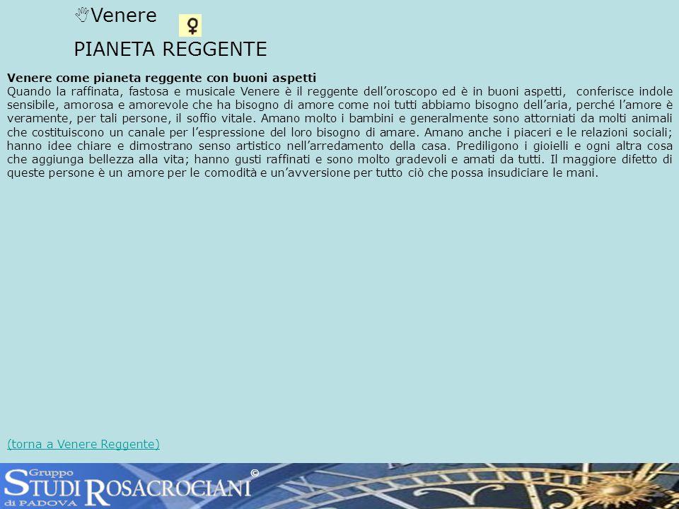 Venere PIANETA REGGENTE Venere come pianeta reggente con buoni aspetti Quando la raffinata, fastosa e musicale Venere è il reggente delloroscopo ed è