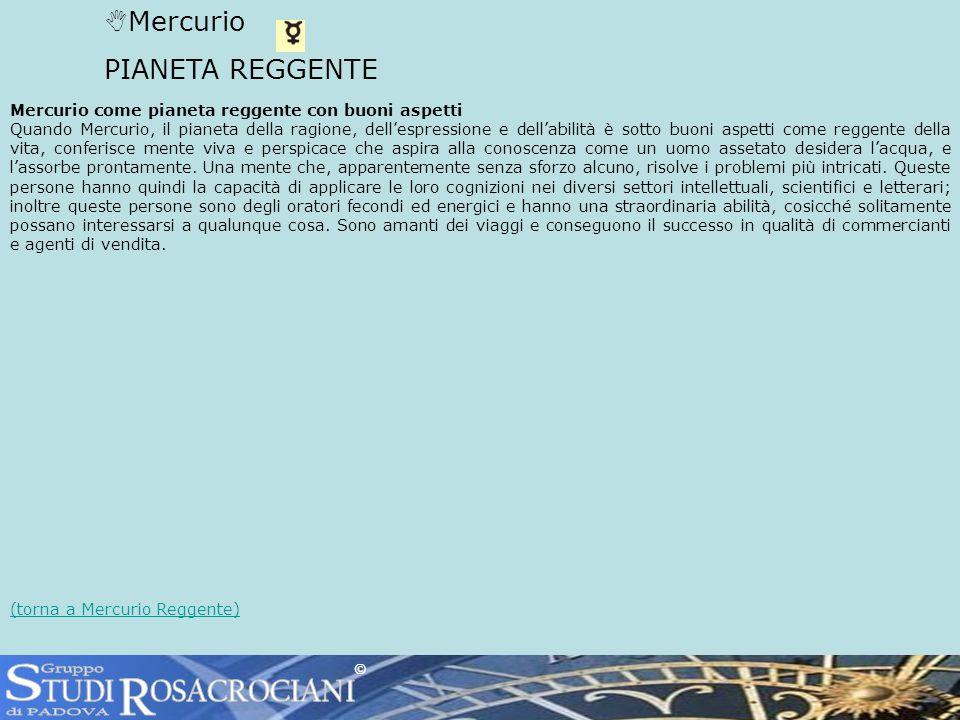 Mercurio PIANETA REGGENTE Mercurio come pianeta reggente con buoni aspetti Quando Mercurio, il pianeta della ragione, dellespressione e dellabilità è