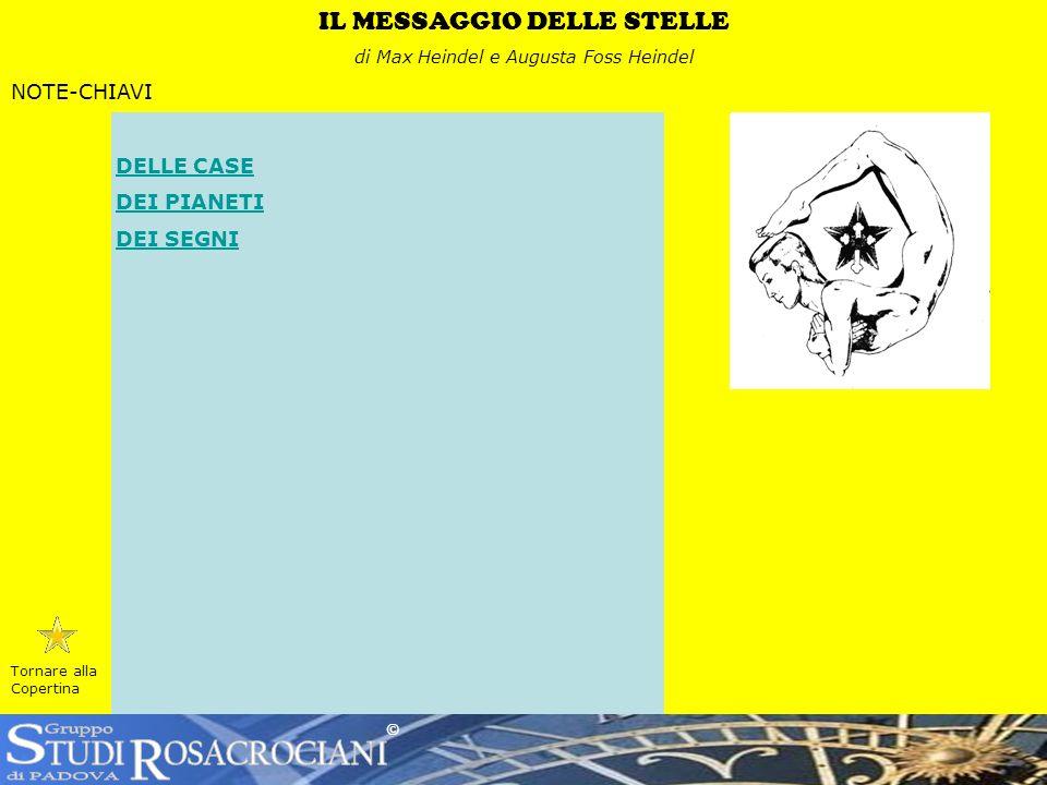 © Tornare alla Copertina IL MESSAGGIO DELLE STELLE di Max Heindel e Augusta Foss Heindel NOTE-CHIAVI DELLE CASE DEI PIANETI DEI SEGNI