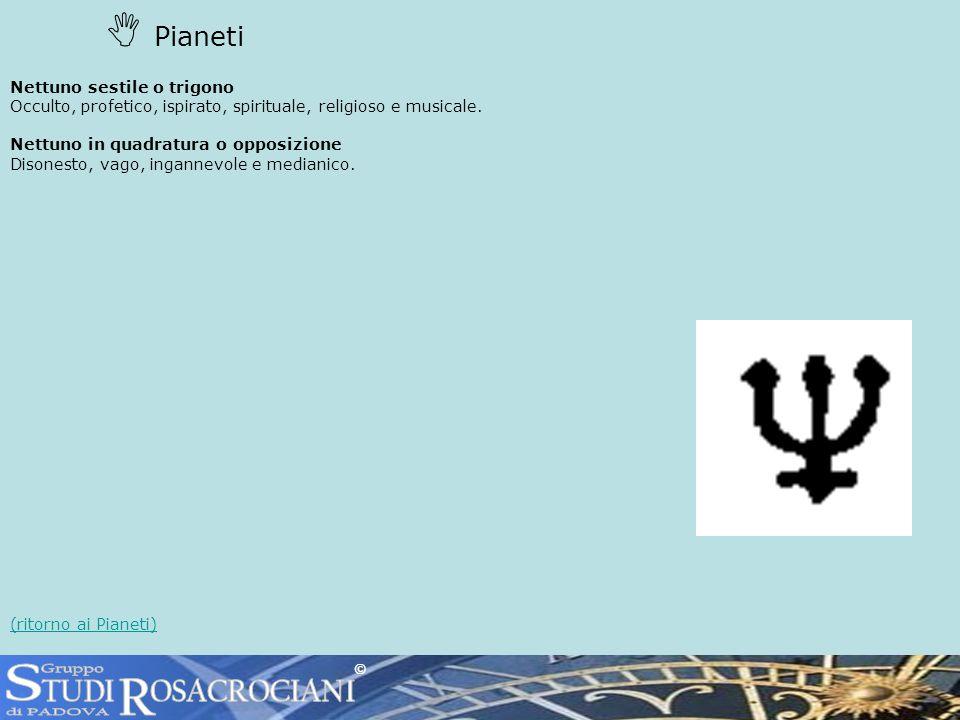 Pianeti Nettuno sestile o trigono Occulto, profetico, ispirato, spirituale, religioso e musicale.
