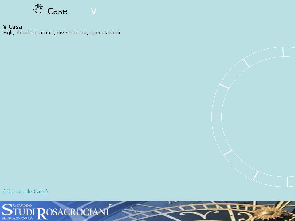 CaseV V Casa Figli, desideri, amori, divertimenti, speculazioni (ritorno alle Case) ©
