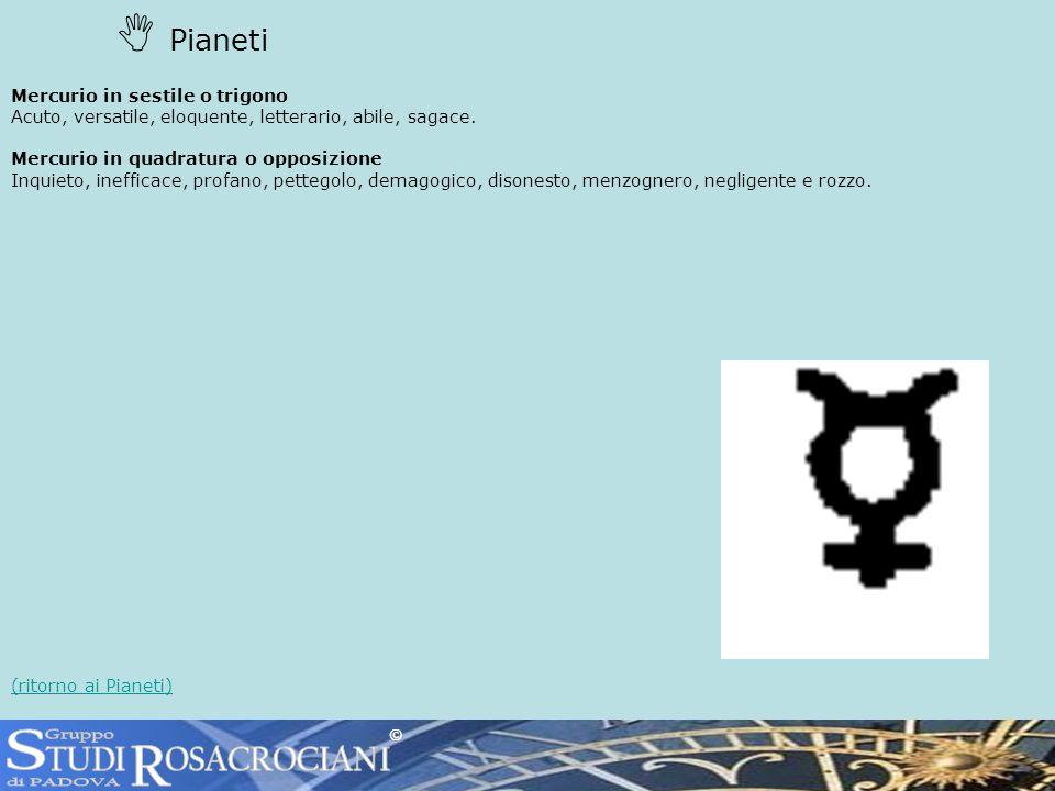 Pianeti Mercurio in sestile o trigono Acuto, versatile, eloquente, letterario, abile, sagace.