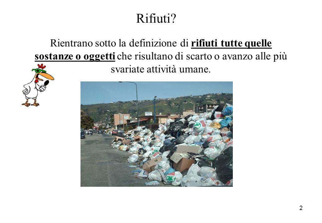 2 Rientrano sotto la definizione di rifiuti tutte quelle sostanze o oggetti che risultano di scarto o avanzo alle più svariate attività umane. Rifiuti