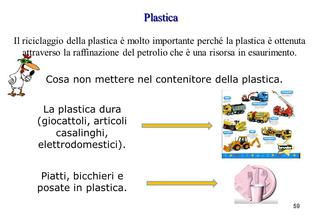 59 Plastica Il riciclaggio della plastica è molto importante perché la plastica è ottenuta attraverso la raffinazione del petrolio che è una risorsa i