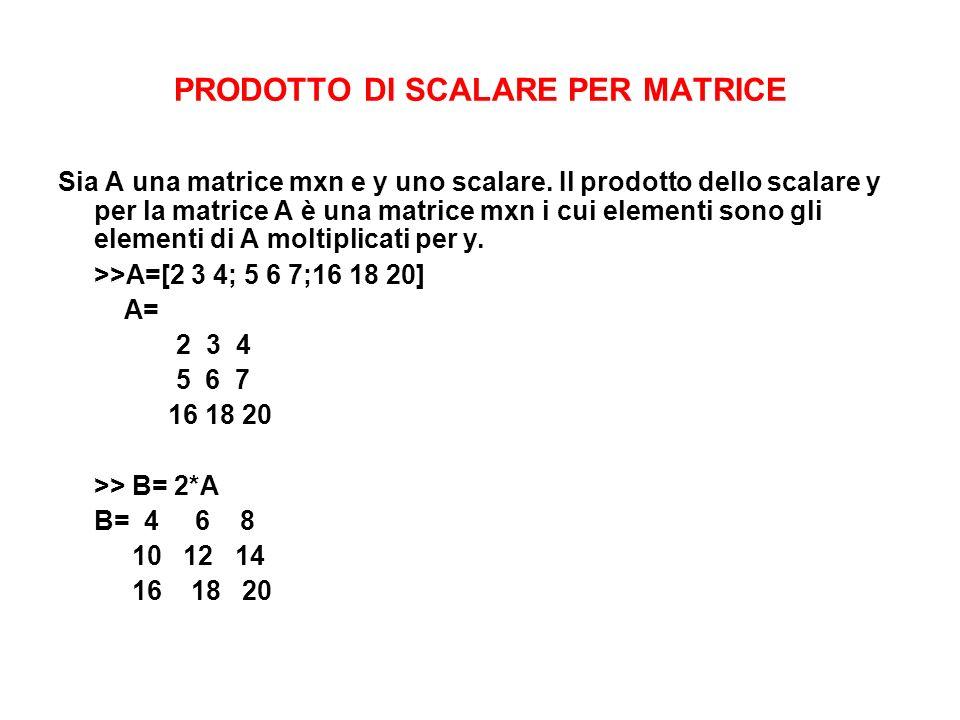 PRODOTTO DI SCALARE PER MATRICE Sia A una matrice mxn e y uno scalare. Il prodotto dello scalare y per la matrice A è una matrice mxn i cui elementi s