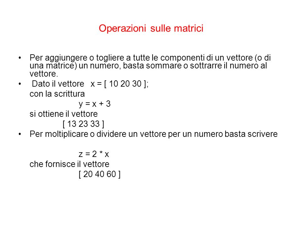 Operazioni sulle matrici Per aggiungere o togliere a tutte le componenti di un vettore (o di una matrice) un numero, basta sommare o sottrarre il nume
