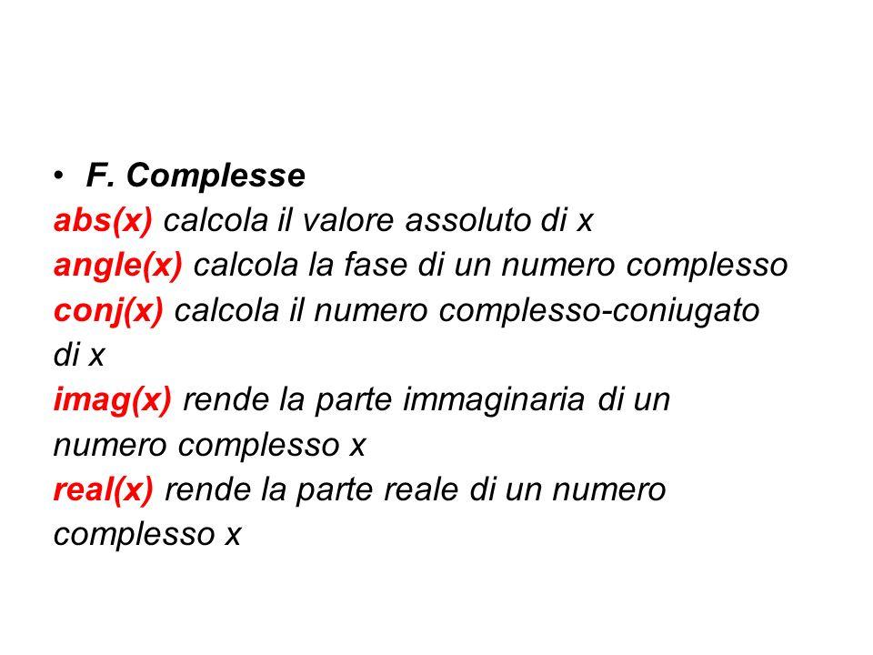 F. Complesse abs(x) calcola il valore assoluto di x angle(x) calcola la fase di un numero complesso conj(x) calcola il numero complesso-coniugato di x