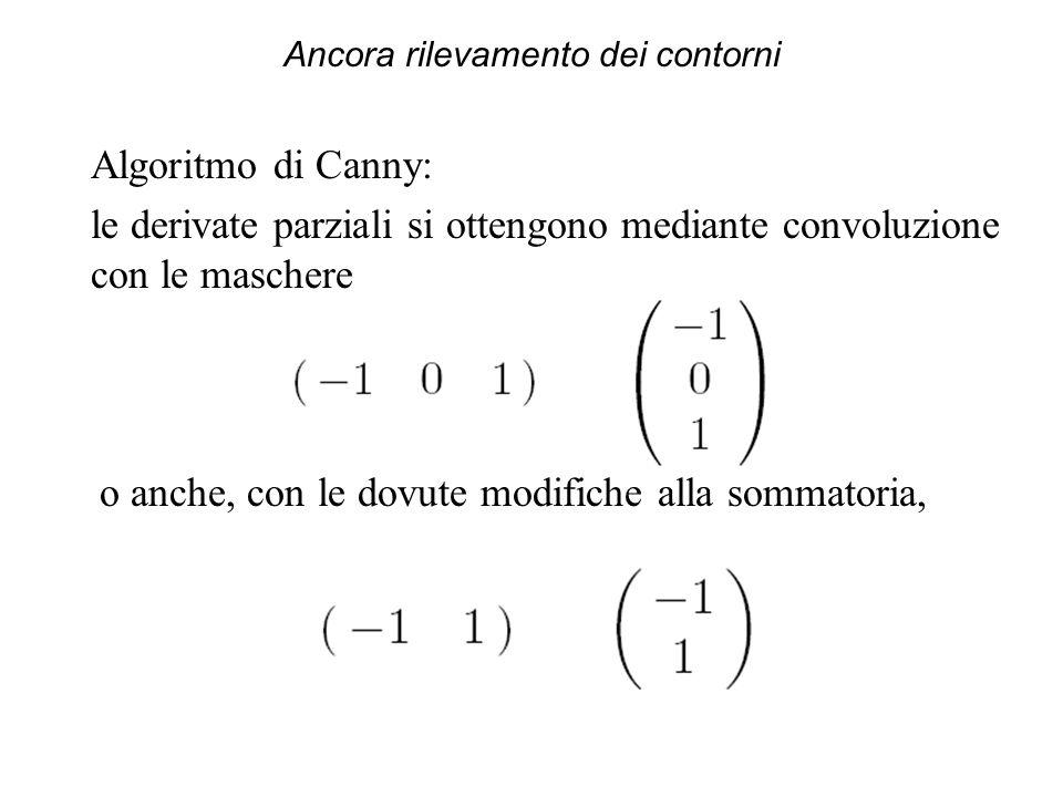 Ancora rilevamento dei contorni Algoritmo di Sobel: la variante relativa al calcolo delle derivate parziali è rappresentata dalle maschere Algoritmo di Roberts: le derivate vengono calcolate rispetto ad altre direzioni