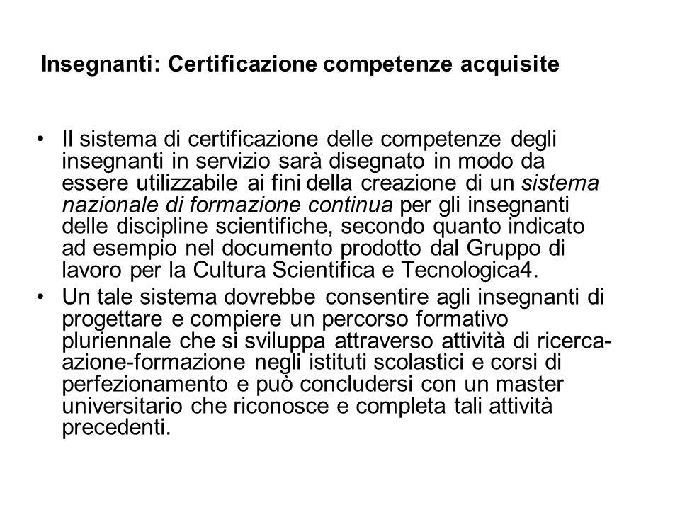 Insegnanti: Certificazione competenze acquisite Il sistema di certificazione delle competenze degli insegnanti in servizio sarà disegnato in modo da e