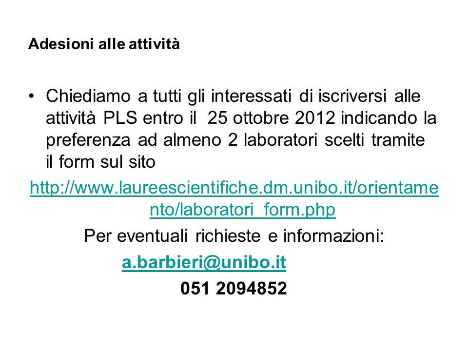 Adesioni alle attività Chiediamo a tutti gli interessati di iscriversi alle attività PLS entro il 25 ottobre 2012 indicando la preferenza ad almeno 2