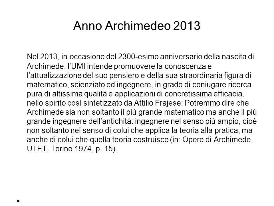 Anno Archimedeo 2013 Nel 2013, in occasione del 2300-esimo anniversario della nascita di Archimede, lUMI intende promuovere la conoscenza e lattualizz