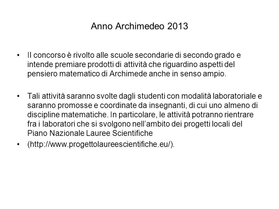 Anno Archimedeo 2013 Il concorso è rivolto alle scuole secondarie di secondo grado e intende premiare prodotti di attività che riguardino aspetti del