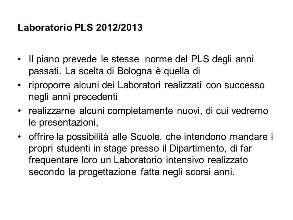 Laboratorio PLS 2012/2013 Il piano prevede le stesse norme del PLS degli anni passati. La scelta di Bologna è quella di riproporre alcuni dei Laborato