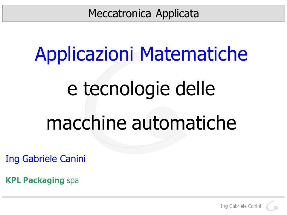 Ing Gabriele Canini Meccatronica Applicata Applicazioni Matematiche e tecnologie delle macchine automatiche Ing Gabriele Canini KPL Packaging spa