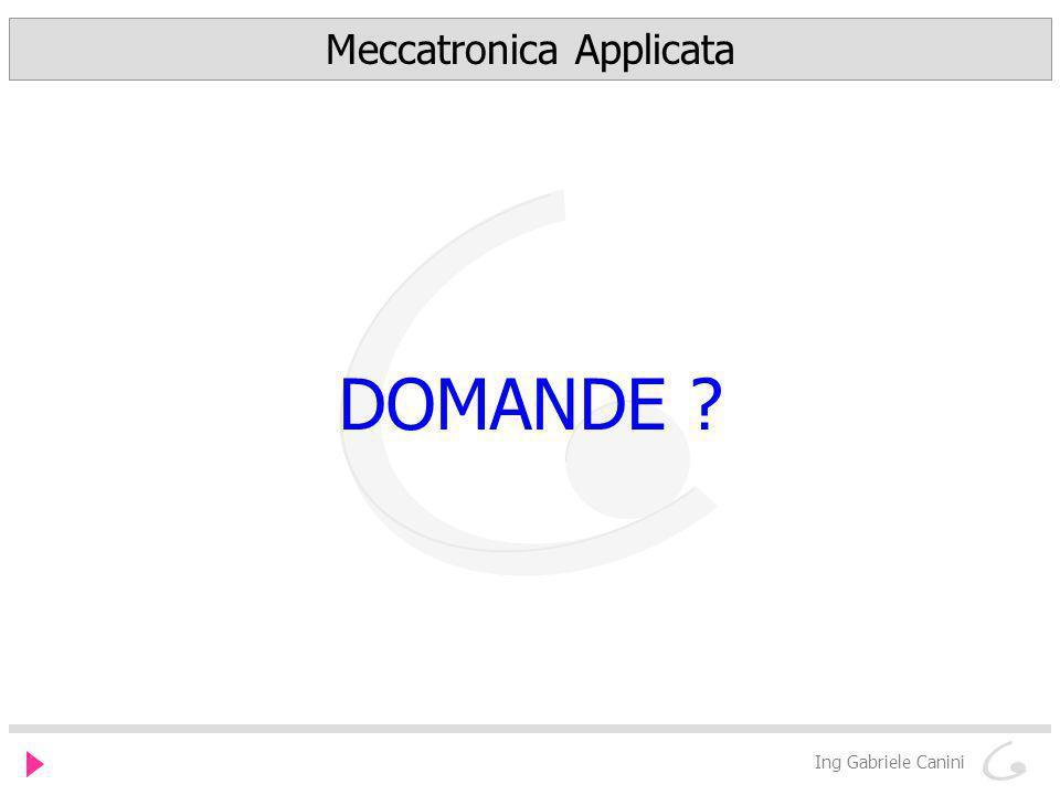 Ing Gabriele Canini Meccatronica Applicata DOMANDE ?