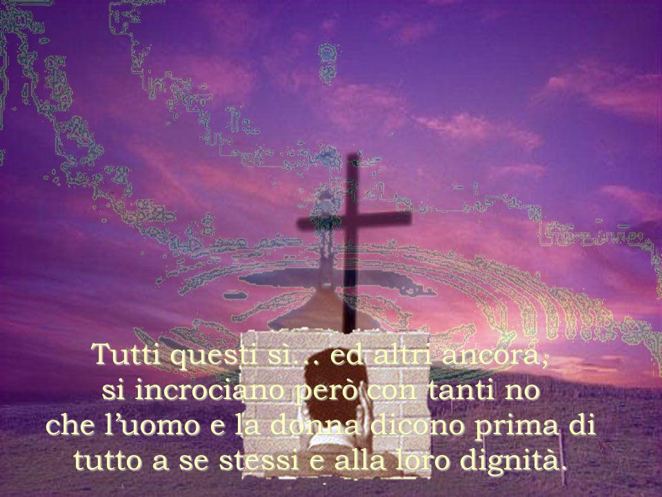 Sì… alluomo precipitato nel baratro del peccato: il sì di Dio è, in questo caso la risposta del Padre misericordioso alle nostre miserie, inquietudini