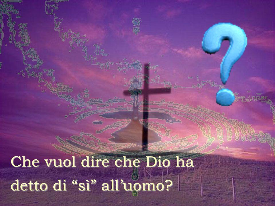 Nella creazione cè il primo dei tanti Sì che Dio ha detto alluomo.