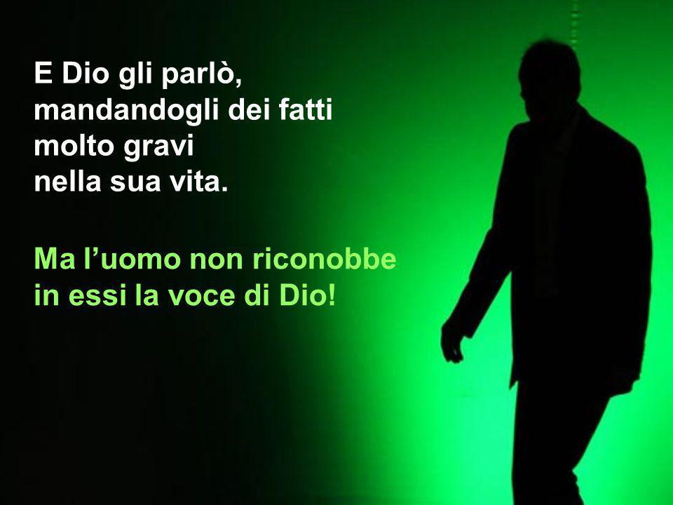 Una volta un uomo, in preda a dei forti dubbi, chiese a Dio: Dio mio, parlami, fammi sentire che esisti!