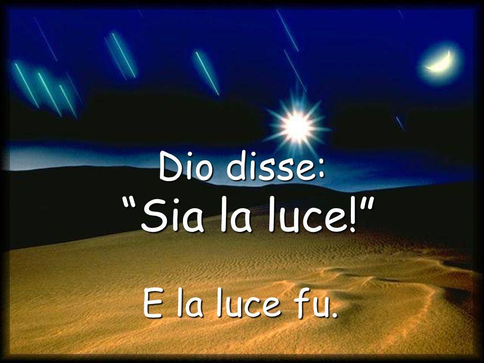 Ci siano luci nel firmamento del cielo per distinguere il giorno dalla notte Dio disse: